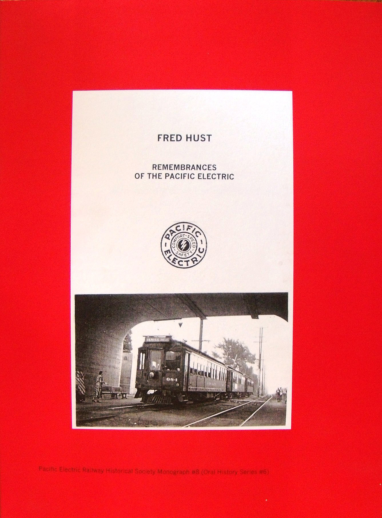 Monograph #8: Fred Hust: Remembrances of the Pacific Electric