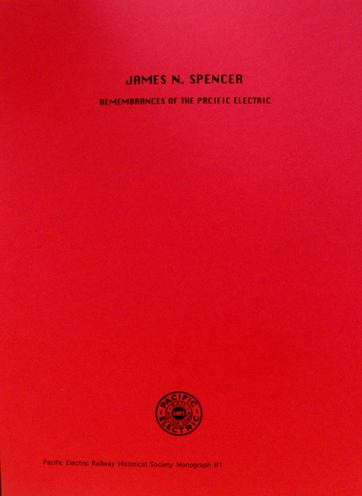 Monograph #1: James N. Spencer: Remembrances of the Pacific Electric