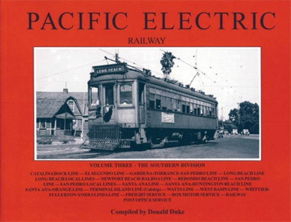 Pacific Electric Railway Volume 3 - Southern District by Donald Duke